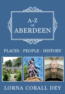 A-Z of Aberdeen : Places-People-History, Paperback / softback Book