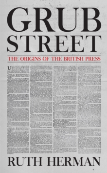 Grub Street: The Origins of the British Press, Hardback Book
