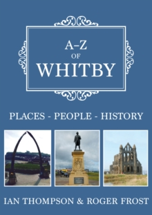 A-Z of Whitby : Places-People-History, Paperback / softback Book