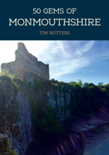 50 Gems of Monmouthshire : The History & Heritage of the Most Iconic Places