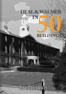 Deal and Walmer in 50 Buildings, Paperback / softback Book