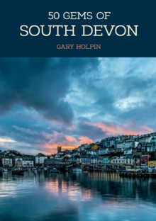 50 Gems of South Devon : The History & Heritage of the Most Iconic Places