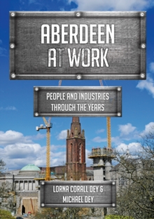 Aberdeen at Work : People and Industries Through the Years