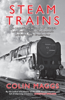 Steam Trains : The Magnificent History of Britain's Locomotives from Stephenson's Rocket to BR's Evening Star, Paperback / softback Book