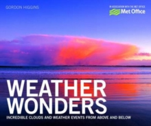 Weather Wonders : Incredible Clouds and Weather Events from Above and Below, Paperback Book