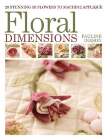 Floral Dimensions : Quilt 3D Flowers with Your Machine, Paperback Book