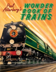 Paul Atterbury's Wonder Book of Trains, Hardback Book