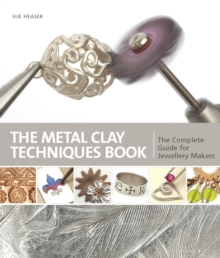 Metal Clay Techniques : The Complete Guide for Jewellery Makers, Paperback Book