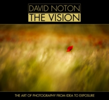 David Noton The Vision : The Art of Photography from Idea to Exposure, Hardback Book