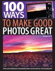 100 Ways to Make Good Photos Great : Tips and techniques for improving your digital photography, Paperback Book