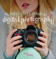 The Busy Girl's Guide to Digital Photography, Paperback Book