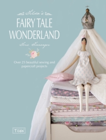Tilda's Fairy Tale Wonderland : Over 25 Beautiful Sewing and Papercraft Projects, Paperback Book