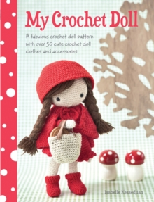 My Crochet Doll : A fabulous crochet doll pattern with over 50 cute crochet doll clothes and accessories, Paperback Book