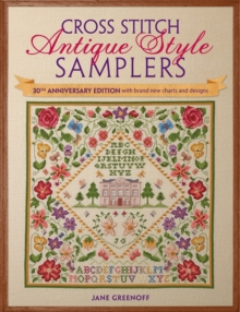 Cross Stitch Antique Style Samplers : 30th anniversary edition with brand new charts and designs, Paperback / softback Book