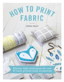 How to Print Fabric : Kitchen-table techniques for over 20 hand-printed home accessories, Paperback Book