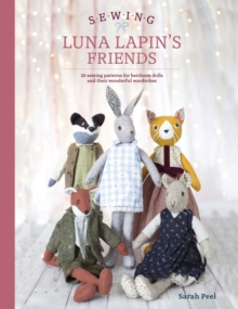 Sewing Luna Lapin's Friends : Over 20 sewing patterns for heirloom dolls and their exquisite handmade clothing, Paperback / softback Book