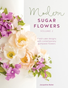 Modern Sugar Flowers Volume 2 : Fresh cake designs with contemporary gumpaste flowers, Paperback / softback Book