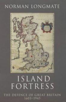 Island Fortress : The Defence of Great Britian 1606-1945