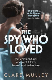 The Spy Who Loved : the secrets and lives of one of Britain's bravest wartime heroines, Paperback Book