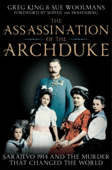 The Assassination of the Archduke : Sarajevo 1914 and the Murder That Changed the World, Paperback Book