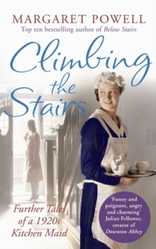 Climbing the Stairs : From Kitchen Maid to Cook; the Heartwarming Memoir of a Life in Service, Paperback Book