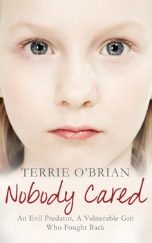 Nobody Cared : An Evil Predator, a Vulnerable Girl Who Fought Back, Paperback Book