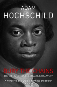 Bury the Chains : The British Struggle to Abolish Slavery, Paperback Book