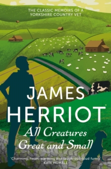 All Creatures Great and Small : The Classic Memoirs of a Yorkshire Country Vet, Paperback Book