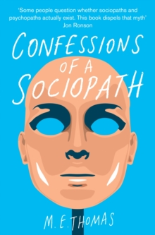 Confessions of a Sociopath : A Life Spent Hiding in Plain Sight, Paperback Book