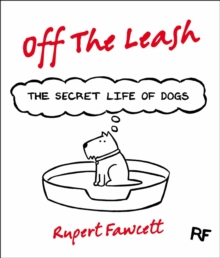 Off the Leash : The Secret Life of Dogs, Hardback Book