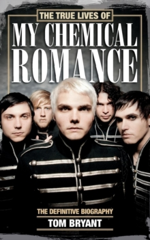 The True Lives of My Chemical Romance : The Definitive Biography, Paperback Book