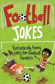 Football Jokes : Fantastically funny jokes for football fanatics, Paperback Book