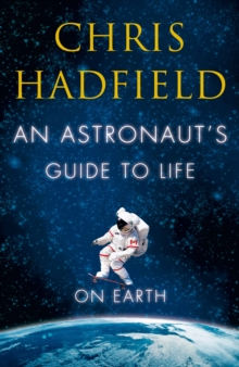 An Astronaut's Guide to Life on Earth, Hardback Book