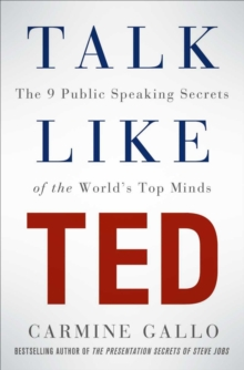 Talk Like TED : The 9 Public Speaking Secrets of the World's Top Minds, Paperback Book