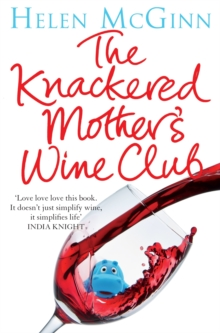 The Knackered Mother's Wine Club : Everything you need to know about wine and much, much more, Paperback Book