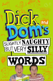 Dick and Dom's Slightly Naughty but Very Silly Words, Paperback Book