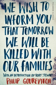 We Wish to Inform You That Tomorrow We Will Be Killed With Our Families, Paperback Book
