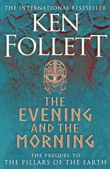 The Evening and the Morning : The Prequel to The Pillars of the Earth, A Kingsbridge Novel, Hardback Book