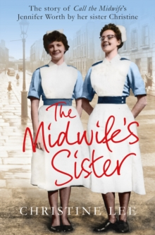 The Midwife's Sister : The Story of Call the Midwife's Jennifer Worth by Her Sister Christine, Paperback Book