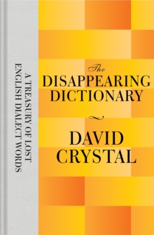 The Disappearing Dictionary : A Treasury of Lost English Dialect Words, Hardback Book