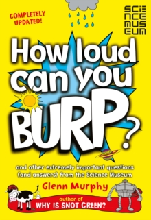 How Loud Can You Burp? : And Other Extremely Important Questions (and Answers) from the Science Museum, Paperback Book