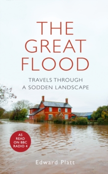 The Great Flood : Travels Through a Sodden Landscape, Hardback Book