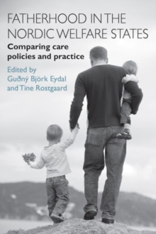 Fatherhood in the Nordic Welfare States : Comparing Care Policies and Practice, Paperback / softback Book