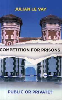 Competition for prisons : Public or private?, Paperback / softback Book