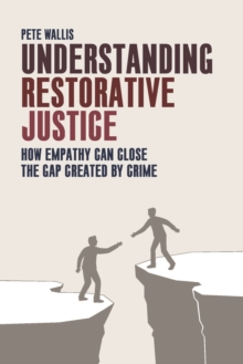Understanding Restorative Justice : How Empathy Can Close the Gap Created by Crime, Paperback / softback Book