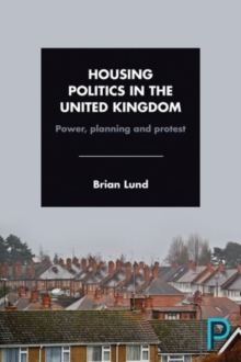 Housing politics in the United Kingdom : Power, planning and protest, Paperback / softback Book