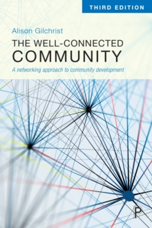 The Well-Connected Community 3E : A Networking Approach to Community Development, PDF eBook