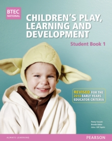 BTEC Level 3 National Children's Play, Learning & Development Student Book 1 (Early Years Educator) : Revised for the Early Years Educator criteria, Paperback Book