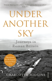 Under Another Sky : Journeys in Roman Britain