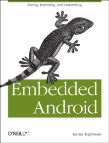 Embedded Android : Porting, Extending, and Customizing, Paperback Book